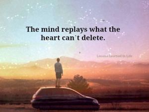 the mind plays what the heart can't delete